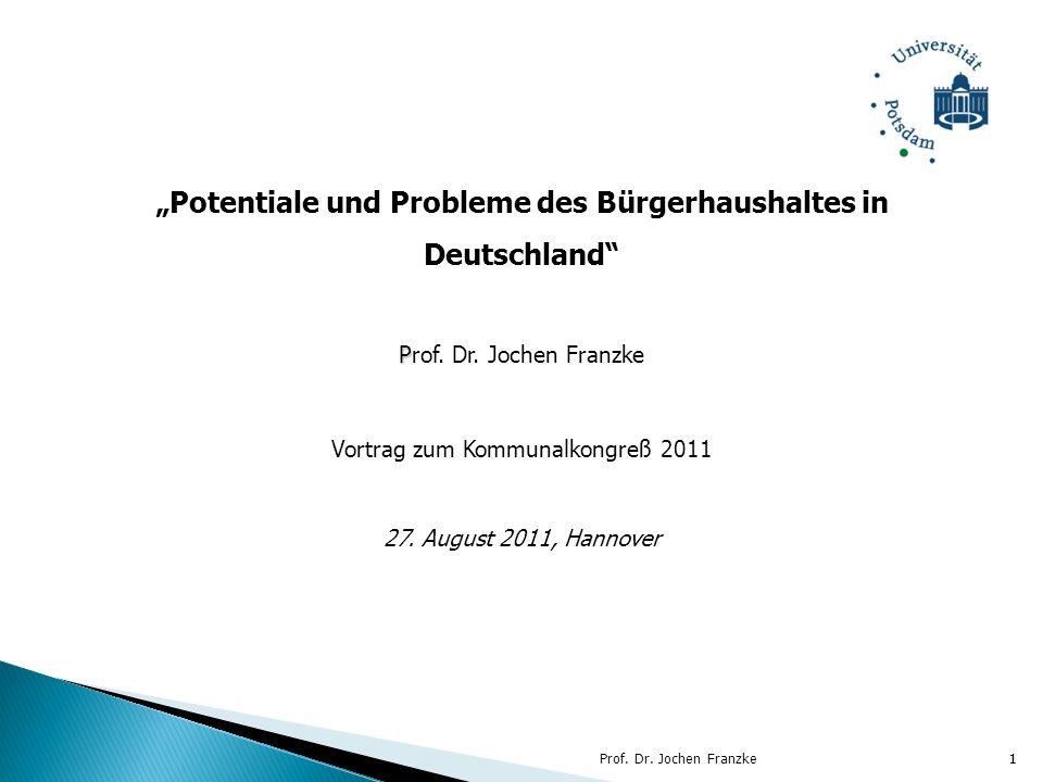 1 Potentiale und Probleme des Bürgerhaushaltes in Deutschland P Prof. Dr. Jochen Franzke Vortrag zum Kommunalkongreß 2011 27. August 2011, Hannover 1P