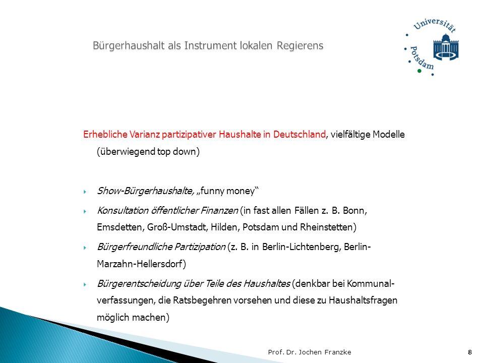 Prof. Dr. Jochen Franzke8 8 Erhebliche Varianz partizipativer Haushalte in Deutschland, vielfältige Modelle (überwiegend top down) Show-Bürgerhaushalt