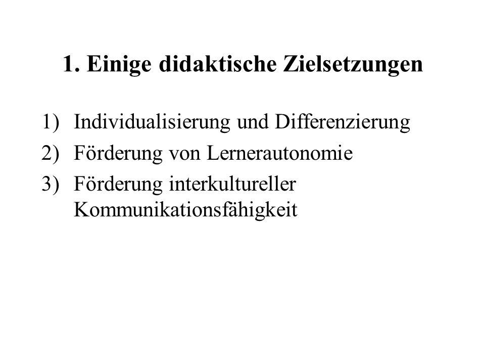1. Einige didaktische Zielsetzungen 1)Individualisierung und Differenzierung 2)Förderung von Lernerautonomie 3)Förderung interkultureller Kommunikatio