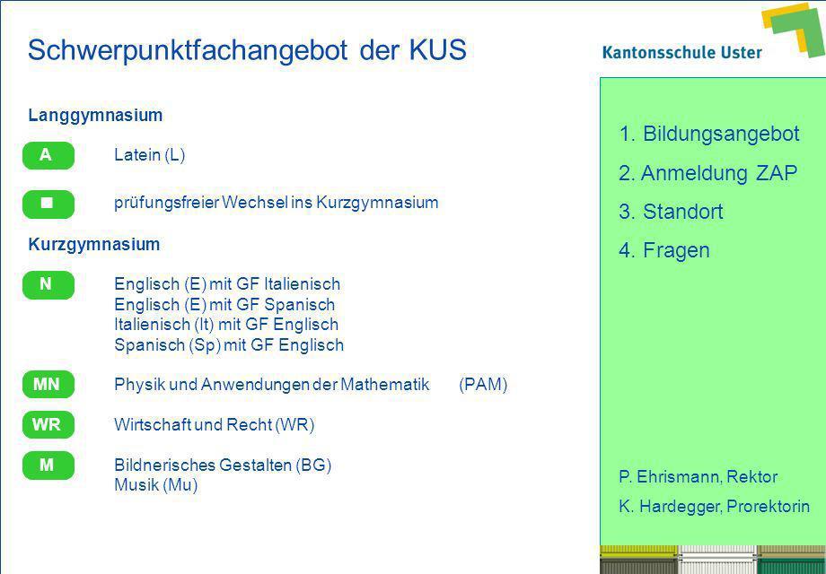 1. Bildungsangebot 2. Anmeldung ZAP 3. Standort 4. Fragen P. Ehrismann, Rektor K. Hardegger, Prorektorin Schwerpunktfachangebot der KUS Langgymnasium