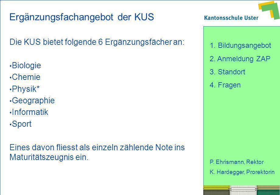 1. Bildungsangebot 2. Anmeldung ZAP 3. Standort 4. Fragen P. Ehrismann, Rektor K. Hardegger, Prorektorin Ergänzungsfachangebot der KUS Die KUS bietet