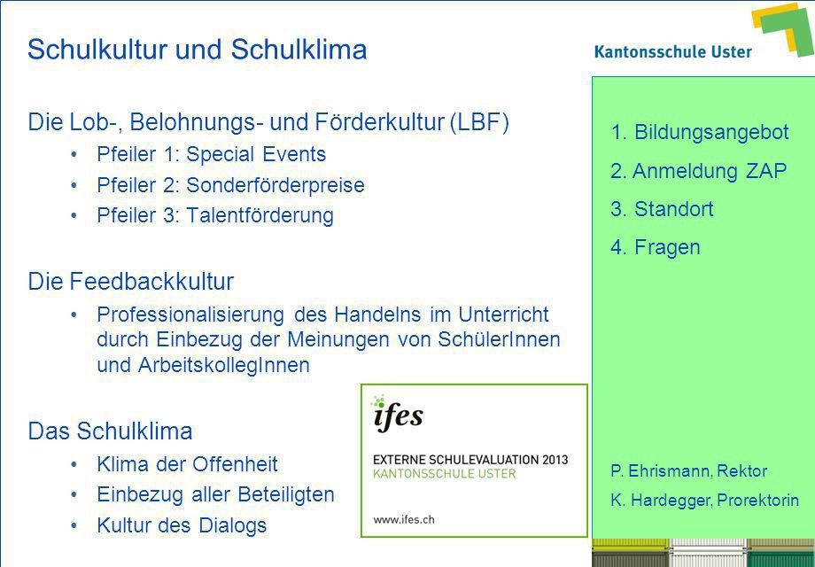 1. Bildungsangebot 2. Anmeldung ZAP 3. Standort 4. Fragen P. Ehrismann, Rektor K. Hardegger, Prorektorin Schulkultur und Schulklima Die Lob-, Belohnun