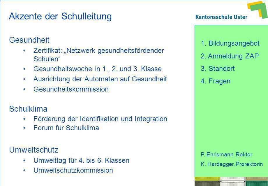 1. Bildungsangebot 2. Anmeldung ZAP 3. Standort 4. Fragen P. Ehrismann, Rektor K. Hardegger, Prorektorin Akzente der Schulleitung Gesundheit Zertifika