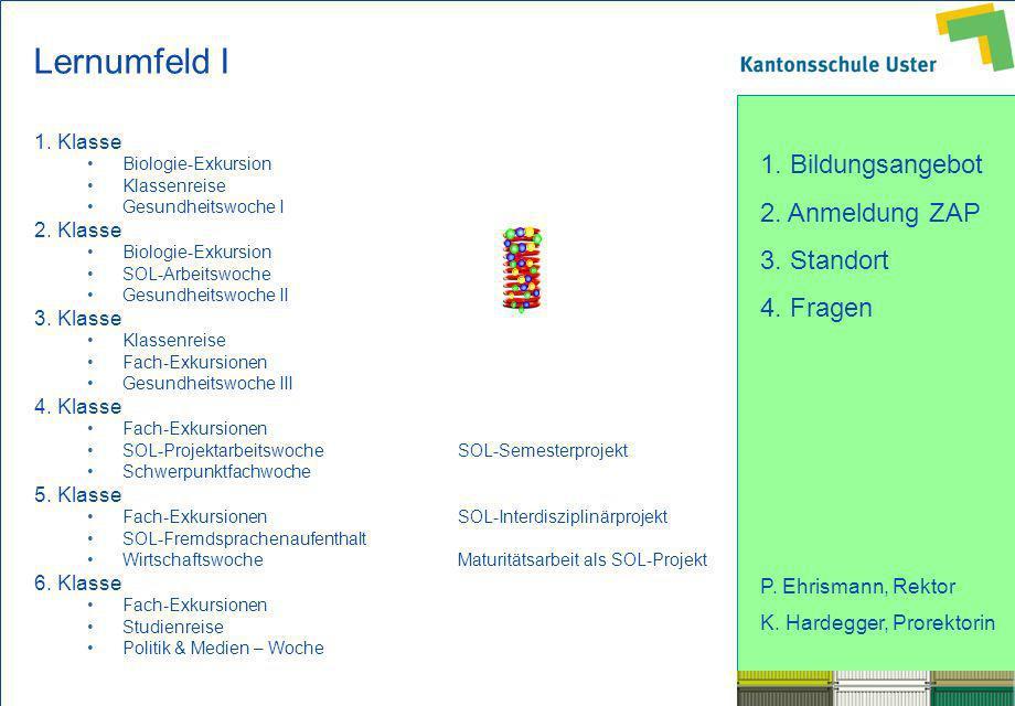 1. Bildungsangebot 2. Anmeldung ZAP 3. Standort 4. Fragen P. Ehrismann, Rektor K. Hardegger, Prorektorin Lernumfeld I 1. Klasse Biologie-Exkursion Kla