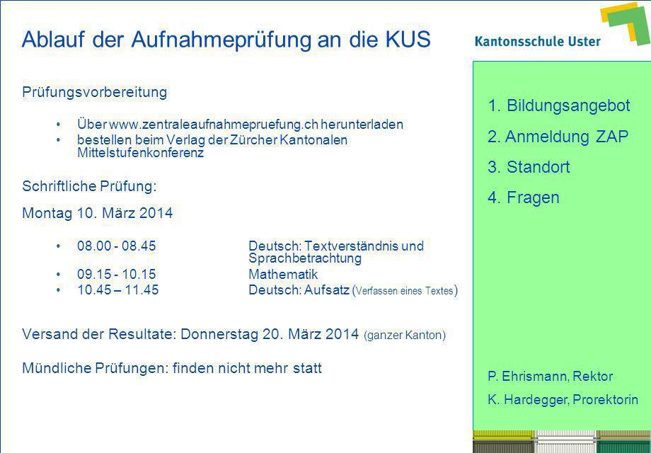 1. Bildungsangebot 2. Anmeldung ZAP 3. Standort 4. Fragen P. Ehrismann, Rektor K. Hardegger, Prorektorin Ablauf der Aufnahmeprüfung an die KUS Prüfung