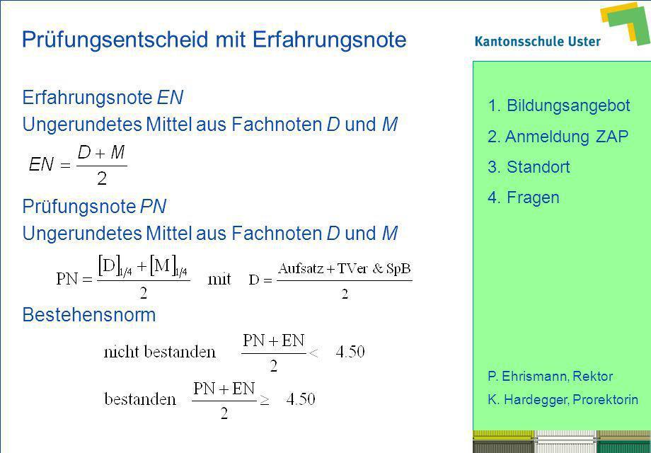 1. Bildungsangebot 2. Anmeldung ZAP 3. Standort 4. Fragen P. Ehrismann, Rektor K. Hardegger, Prorektorin Prüfungsentscheid mit Erfahrungsnote Erfahrun