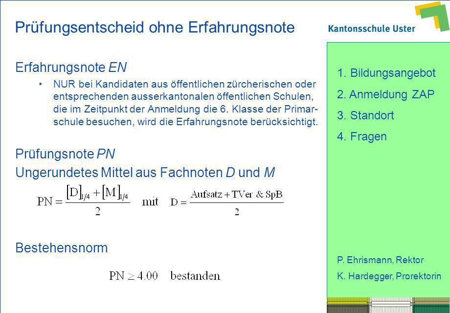 1. Bildungsangebot 2. Anmeldung ZAP 3. Standort 4. Fragen P. Ehrismann, Rektor K. Hardegger, Prorektorin Prüfungsentscheid ohne Erfahrungsnote Erfahru
