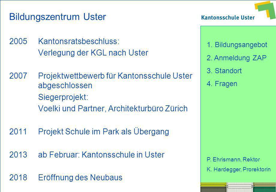 1. Bildungsangebot 2. Anmeldung ZAP 3. Standort 4. Fragen P. Ehrismann, Rektor K. Hardegger, Prorektorin Bildungszentrum Uster 2005Kantonsratsbeschlus