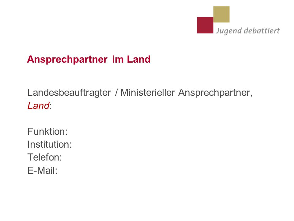 Ansprechpartner im Land Landesbeauftragter / Ministerieller Ansprechpartner, Land: Funktion: Institution: Telefon: E-Mail: