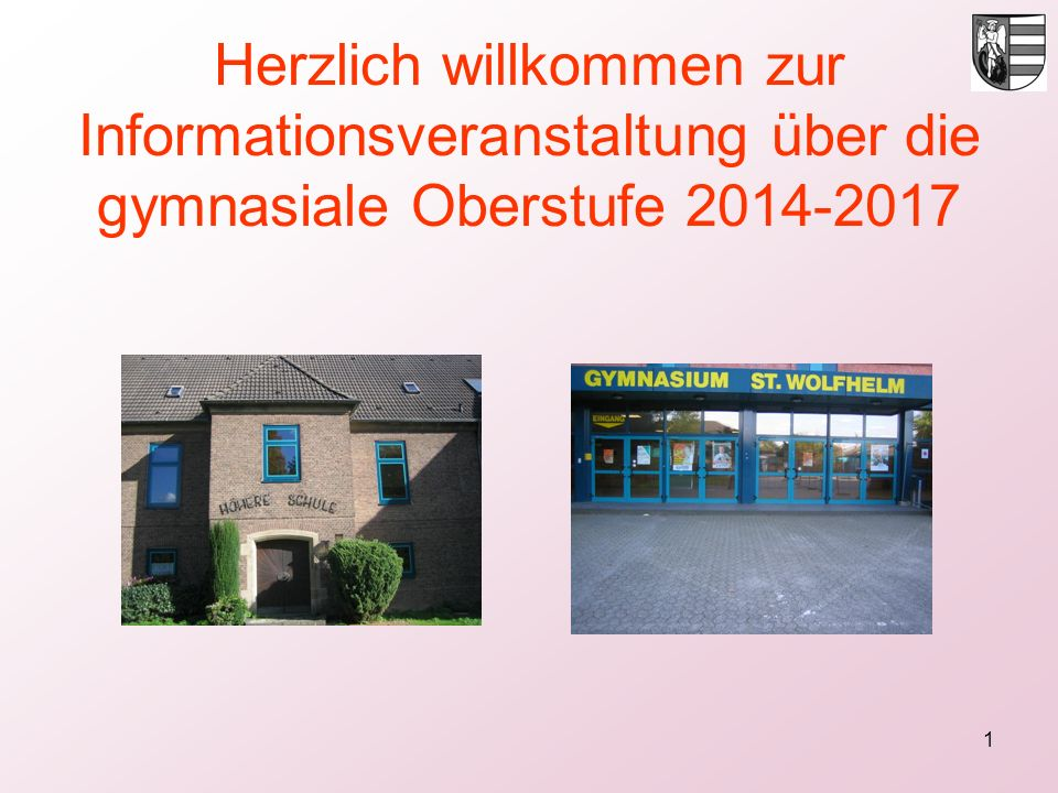 1 Herzlich willkommen zur Informationsveranstaltung über die gymnasiale Oberstufe 2014-2017