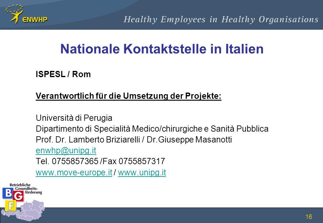 16 Nationale Kontaktstelle in Italien ISPESL / Rom Verantwortlich für die Umsetzung der Projekte: Università di Perugia Dipartimento di Specialità Med