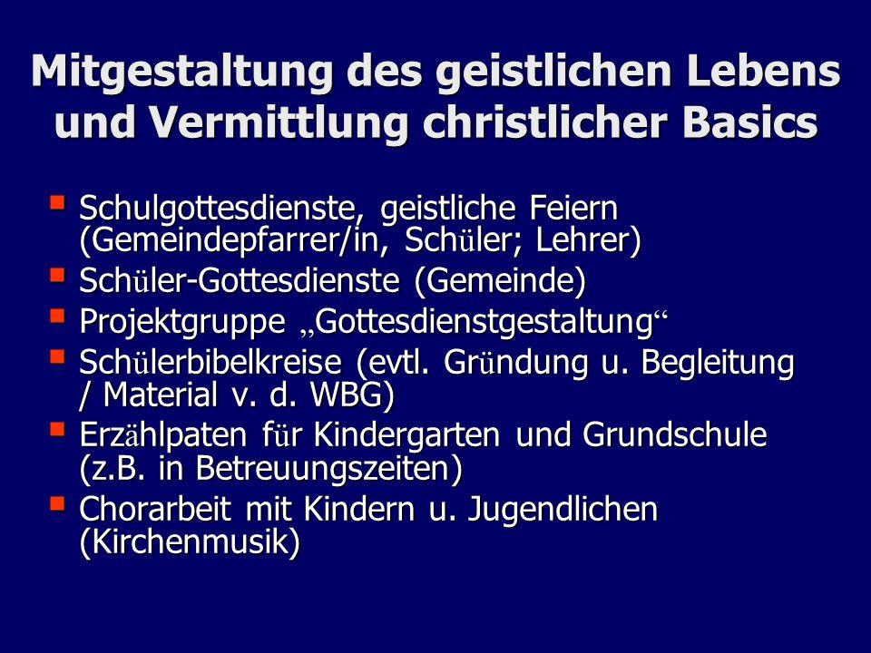 Mitgestaltung des geistlichen Lebens und Vermittlung christlicher Basics Schulgottesdienste, geistliche Feiern (Gemeindepfarrer/in, Sch ü ler; Lehrer)