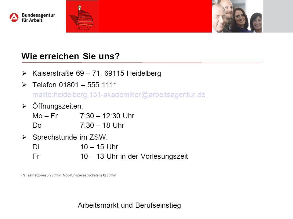 Arbeitsmarkt und Berufseinstieg Wie erreichen Sie uns? Kaiserstraße 69 – 71, 69115 Heidelberg Telefon 01801 – 555 111* mailto:heidelberg.151-akademike