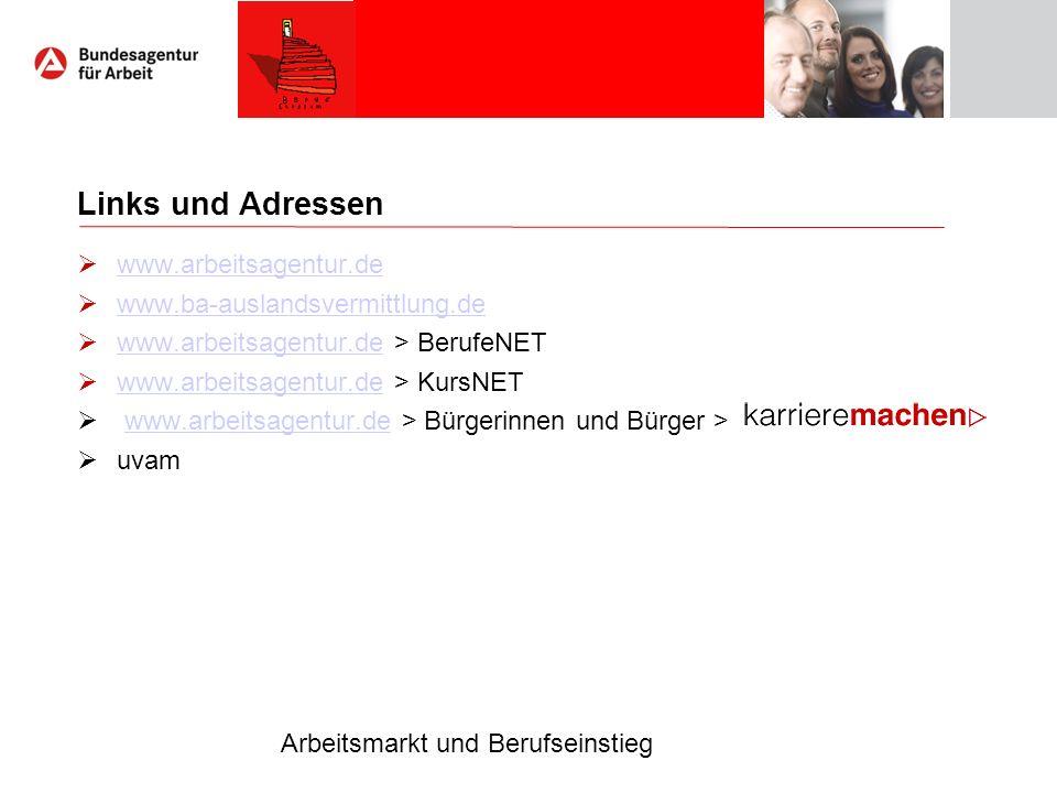 Arbeitsmarkt und Berufseinstieg Links und Adressen www.arbeitsagentur.de www.ba-auslandsvermittlung.de www.arbeitsagentur.de > BerufeNET www.arbeitsag