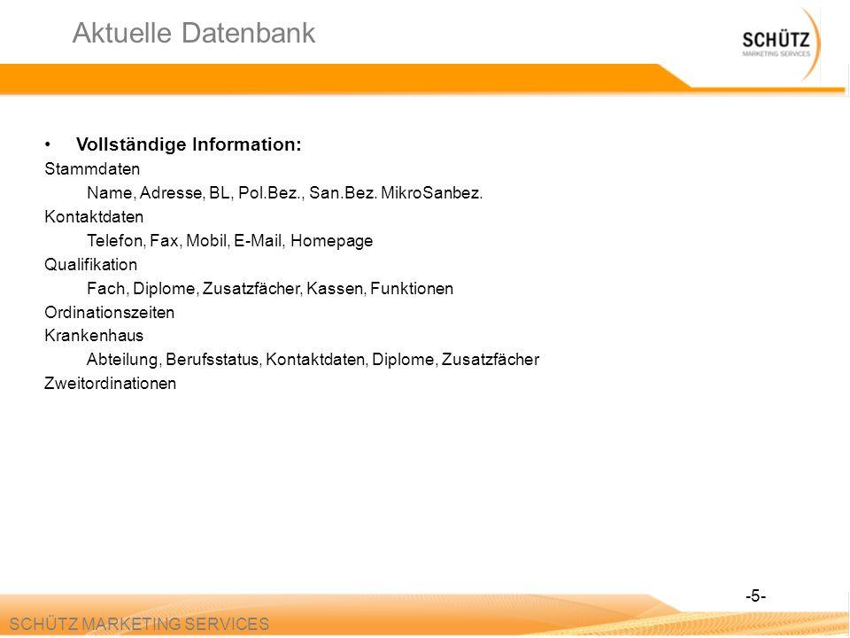 SCHÜTZ MARKETING SERVICES Aktuelle Datenbank Vollständige Information: Stammdaten Name, Adresse, BL, Pol.Bez., San.Bez. MikroSanbez. Kontaktdaten Tele