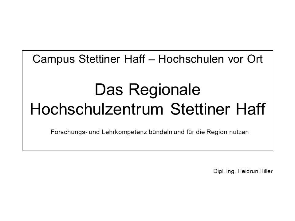 Campus Stettiner Haff – Hochschulen vor Ort Das Regionale Hochschulzentrum Stettiner Haff Forschungs- und Lehrkompetenz bündeln und für die Region nut