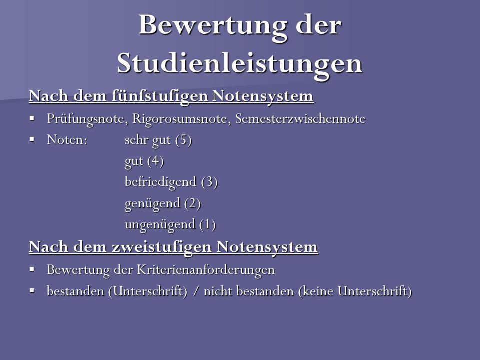 Bewertung der Studienleistungen Nach dem fünfstufigen Notensystem Prüfungsnote, Rigorosumsnote, Semesterzwischennote Prüfungsnote, Rigorosumsnote, Sem