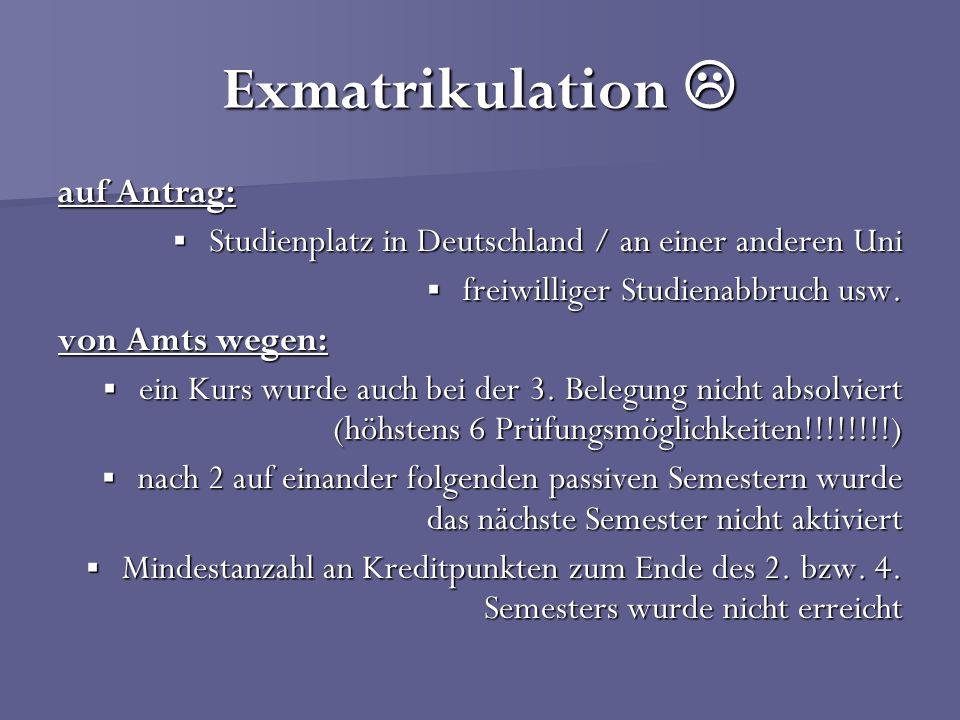 Exmatrikulation Exmatrikulation auf Antrag: Studienplatz in Deutschland / an einer anderen Uni Studienplatz in Deutschland / an einer anderen Uni frei