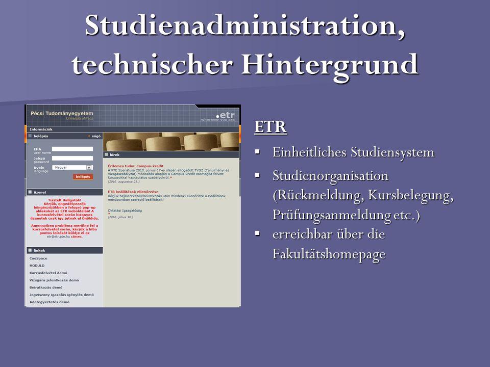 Studienadministration, technischer Hintergrund ETR Einheitliches Studiensystem Einheitliches Studiensystem Studienorganisation (Rückmeldung, Kursbeleg