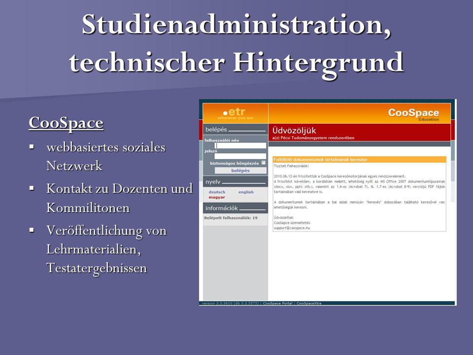 Studienadministration, technischer Hintergrund CooSpace webbasiertes soziales Netzwerk webbasiertes soziales Netzwerk Kontakt zu Dozenten und Kommilit