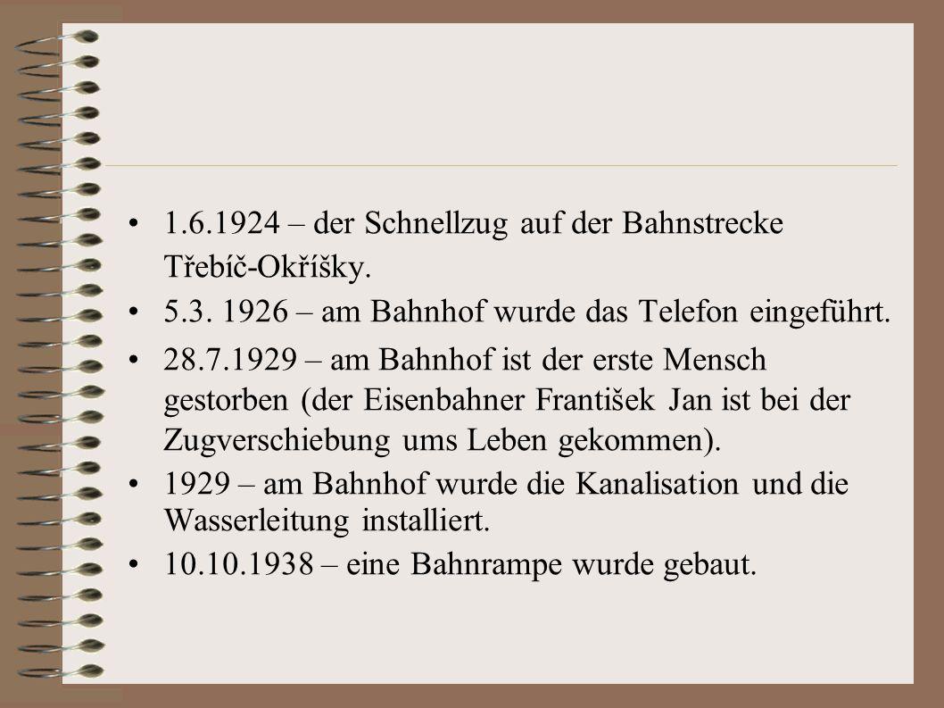1.6.1924 – der Schnellzug auf der Bahnstrecke Třebíč-Okříšky. 5.3. 1926 – am Bahnhof wurde das Telefon eingeführt. 28.7.1929 – am Bahnhof ist der erst
