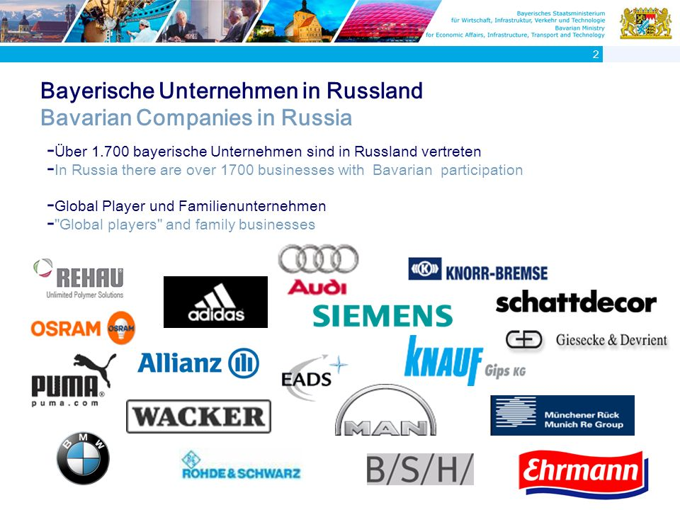 Bayerische Unternehmen in Russland Bavarian Companies in Russia 2 - Ü ber 1.700 bayerische Unternehmen sind in Russland vertreten - In Russia there are over 1700 businesses with Bavarian participation - Global Player und Familienunternehmen - Global players and family businesses