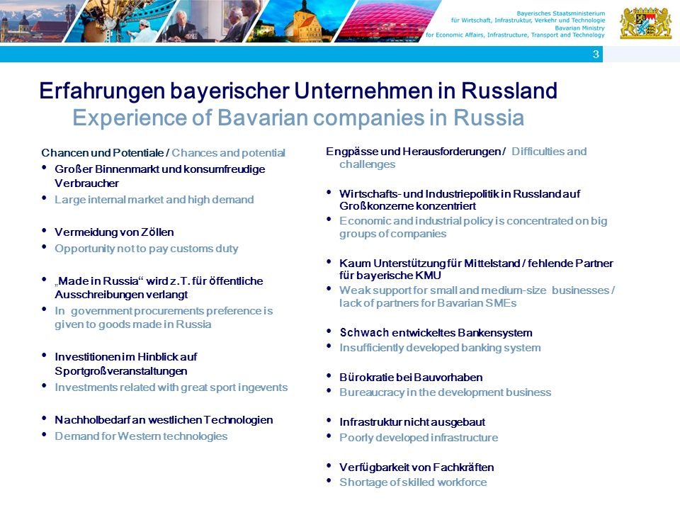 Russische Unternehmen in Bayern Russian companies in Bavaria - Mehr als 80 in Bayern ans ä ssige russische Unternehmen - Over 80 Russian companies have their businesses in Bavaria - Schwerpunkte in IT, Baubranche, Hotel, Consulting, Dienstleistungen, Logistik - Core areas of their operation are: information technology, development, hospitality, consulting, services, and logistics 4