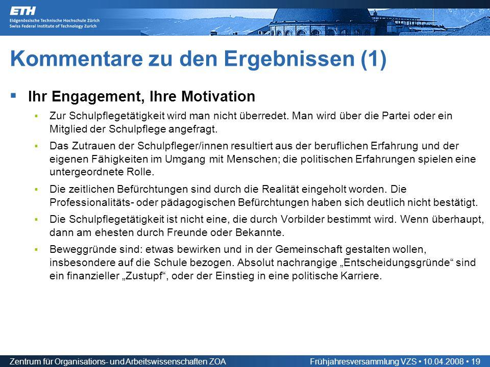 Zentrum für Organisations- und Arbeitswissenschaften ZOAFrühjahresversammlung VZS 10.04.2008 19 Kommentare zu den Ergebnissen (1) Ihr Engagement, Ihre Motivation Zur Schulpflegetätigkeit wird man nicht überredet.