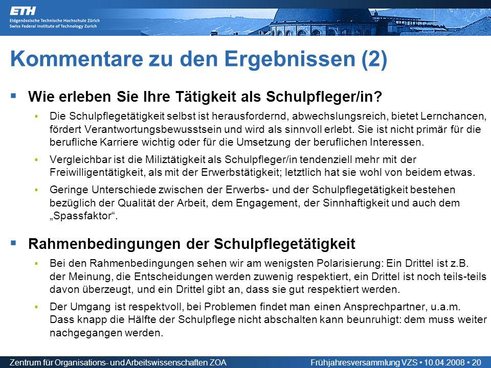 Zentrum für Organisations- und Arbeitswissenschaften ZOAFrühjahresversammlung VZS 10.04.2008 20 Kommentare zu den Ergebnissen (2) Wie erleben Sie Ihre Tätigkeit als Schulpfleger/in.