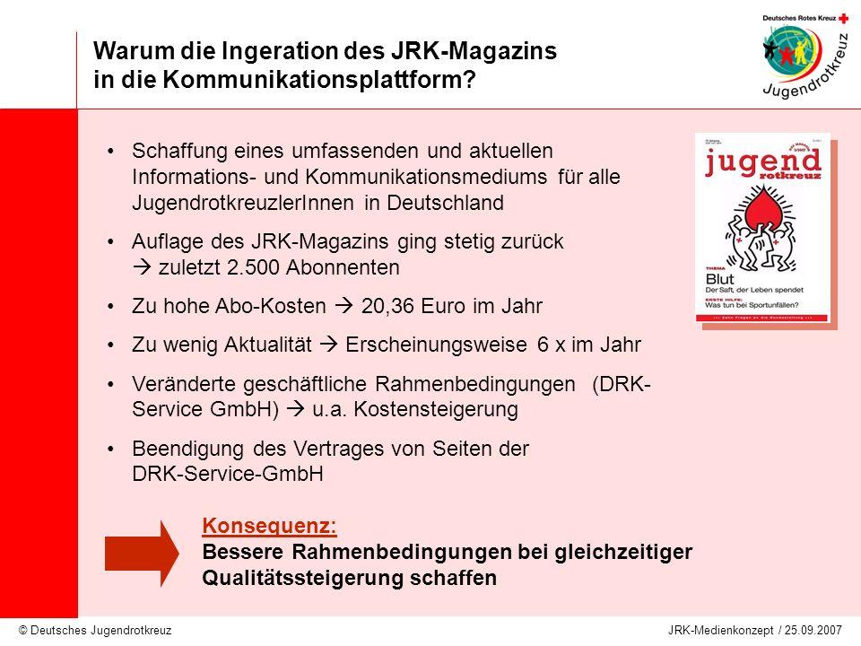 © Deutsches Jugendrotkreuz JRK-Medienkonzept / 25.09.2007 Warum die Ingeration des JRK-Magazins in die Kommunikationsplattform? Schaffung eines umfass