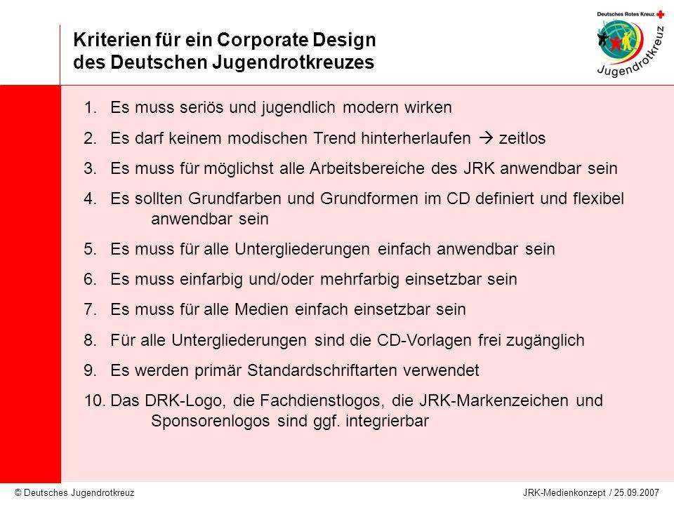 © Deutsches Jugendrotkreuz JRK-Medienkonzept / 25.09.2007 Kriterien für ein Corporate Design des Deutschen Jugendrotkreuzes 1.Es muss seriös und jugen