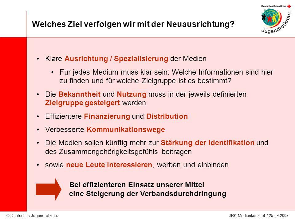 © Deutsches Jugendrotkreuz JRK-Medienkonzept / 25.09.2007 Welches Ziel verfolgen wir mit der Neuausrichtung? Klare Ausrichtung / Spezialisierung der M