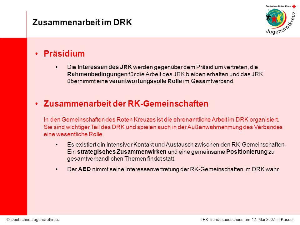 © Deutsches Jugendrotkreuz Zusammenarbeit im DRK JRK-Bundesausschuss am 12. Mai 2007 in Kassel Präsidium Die Interessen des JRK werden gegenüber dem P