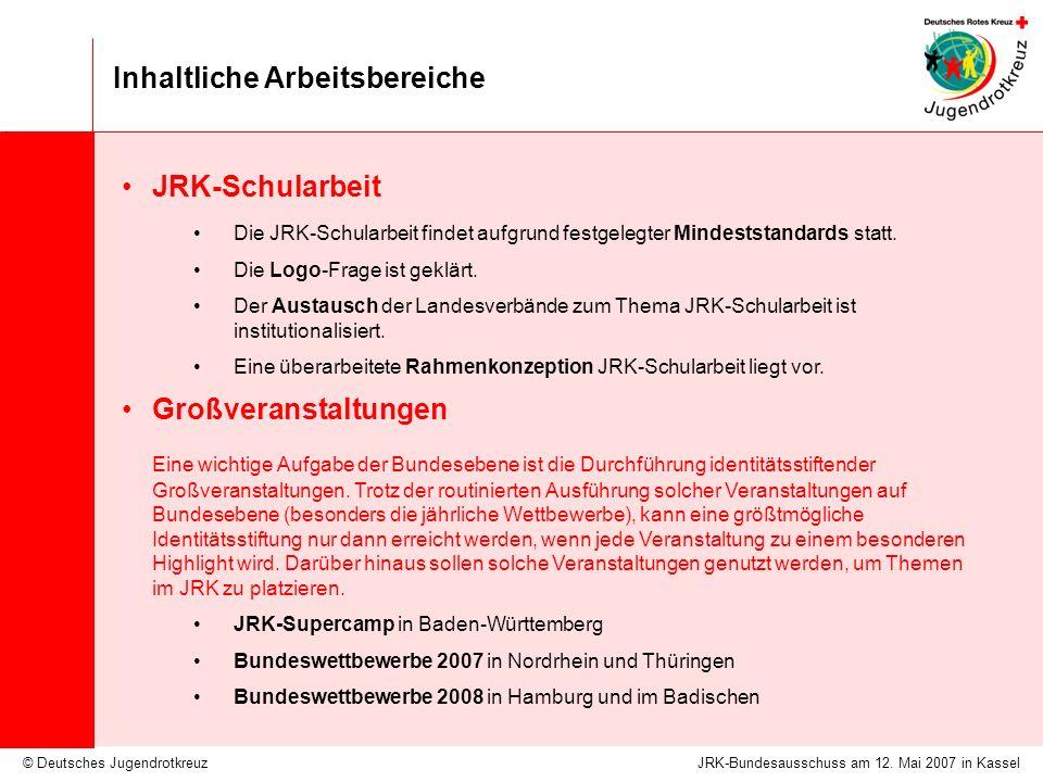 © Deutsches Jugendrotkreuz Inhaltliche Arbeitsbereiche JRK-Bundesausschuss am 12. Mai 2007 in Kassel JRK-Schularbeit Die JRK-Schularbeit findet aufgru