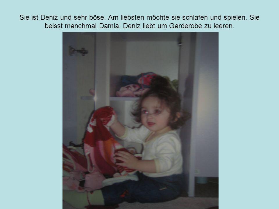 Sie ist Deniz und sehr böse.Am liebsten möchte sie schlafen und spielen.