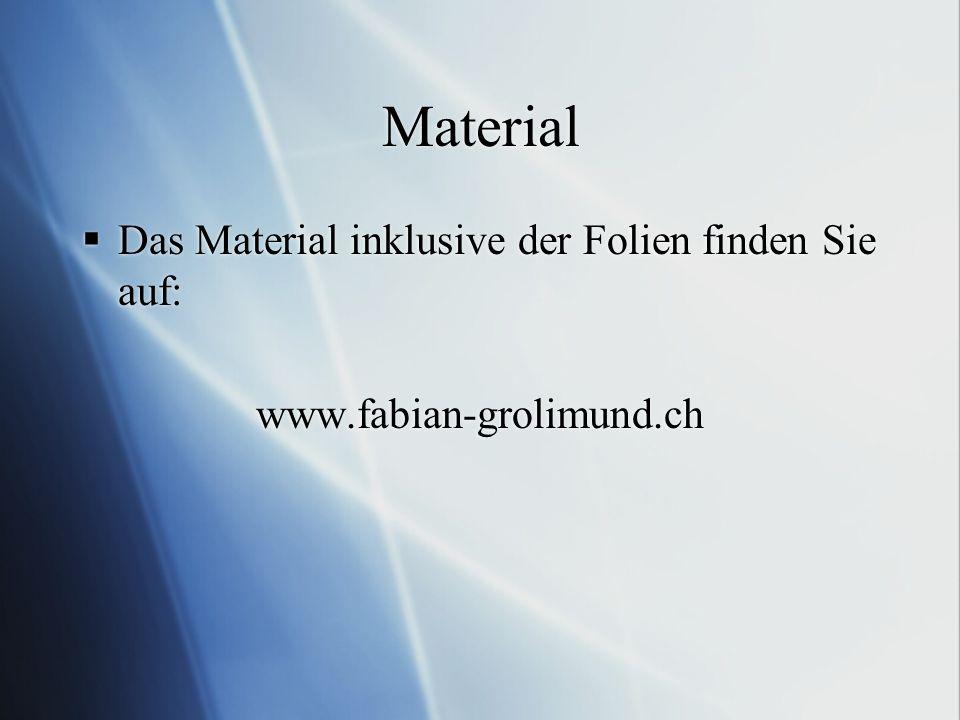 Material Das Material inklusive der Folien finden Sie auf: www.fabian-grolimund.ch Das Material inklusive der Folien finden Sie auf: www.fabian-grolim