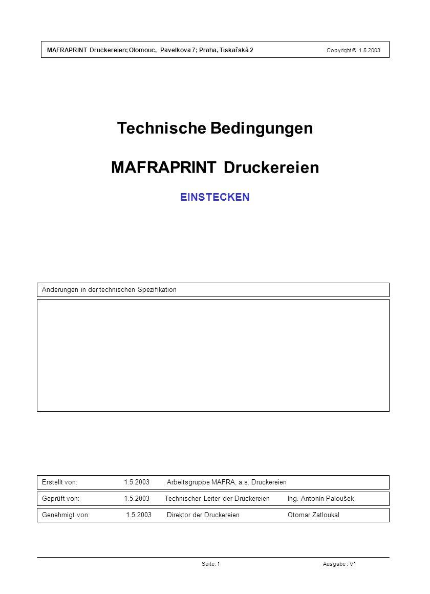 Technische Bedingungen MAFRAPRINT Druckereien EINSTECKEN Seite: 1 Ausgabe : V1 Änderungen in der technischen Spezifikation Erstellt von: 1.5.2003 Arbeitsgruppe MAFRA, a.s.