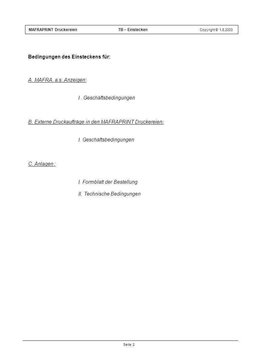 Seite: 2 MAFRAPRINT Druckereien TB – Einstecken Copyright © 1.5.2003 Bedingungen des Einsteckens für: A. MAFRA, a.s. Anzeigen: I. Geschäftsbedingungen