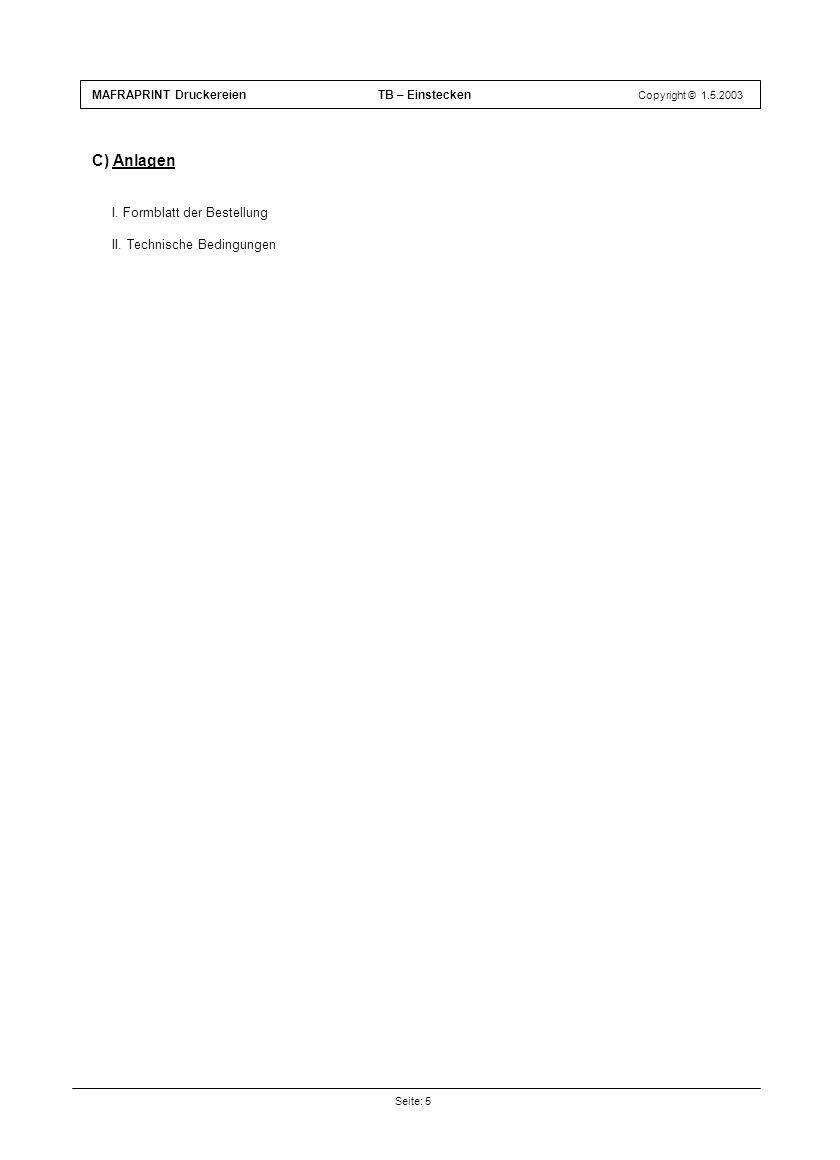 C) Anlagen I. Formblatt der Bestellung II. Technische Bedingungen MAFRAPRINT Druckereien TB – Einstecken Copyright © 1.5.2003 Seite: 5