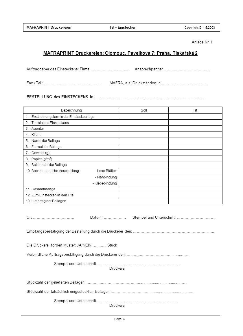 Anlage Nr. I MAFRAPRINT Druckereien; Olomouc, Pavelkova 7; Praha, Tiskařská 2 Auftraggeber des Einsteckens: Firma ………...……...……... Ansprechpartner …….
