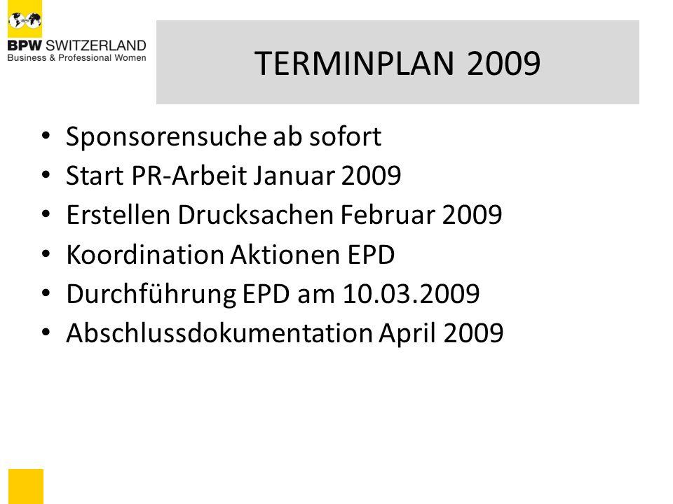 TERMINPLAN 2009 Sponsorensuche ab sofort Start PR-Arbeit Januar 2009 Erstellen Drucksachen Februar 2009 Koordination Aktionen EPD Durchführung EPD am