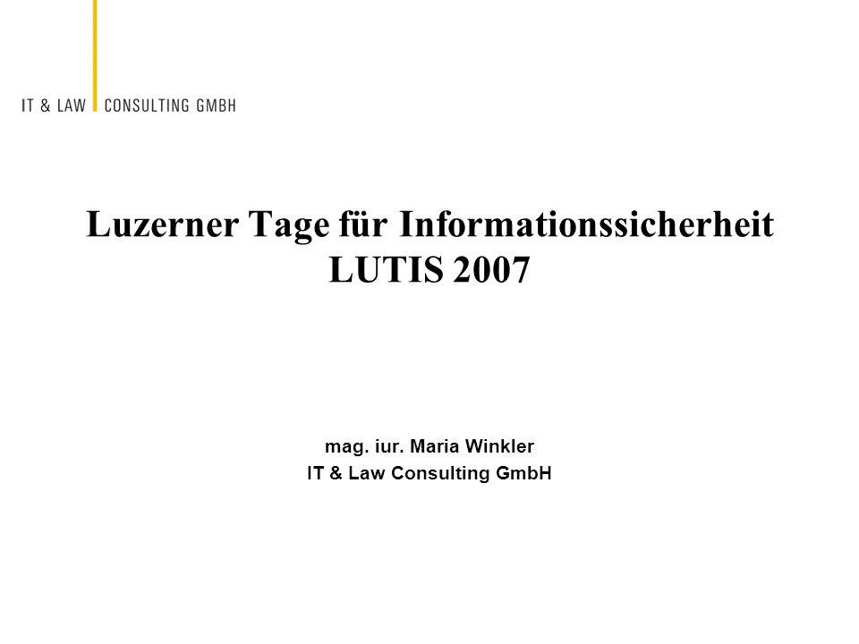 mag. iur. Maria Winkler IT & Law Consulting GmbH Luzerner Tage für Informationssicherheit LUTIS 2007