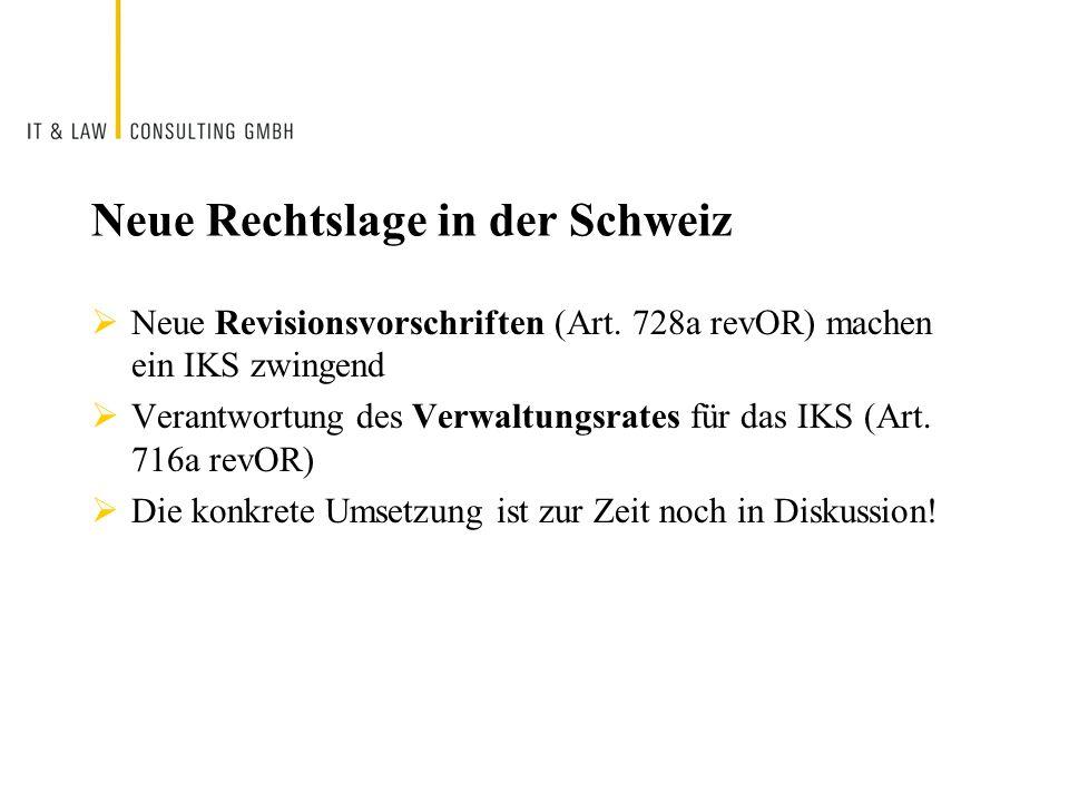 Neue Rechtslage in der Schweiz Neue Revisionsvorschriften (Art. 728a revOR) machen ein IKS zwingend Verantwortung des Verwaltungsrates für das IKS (Ar