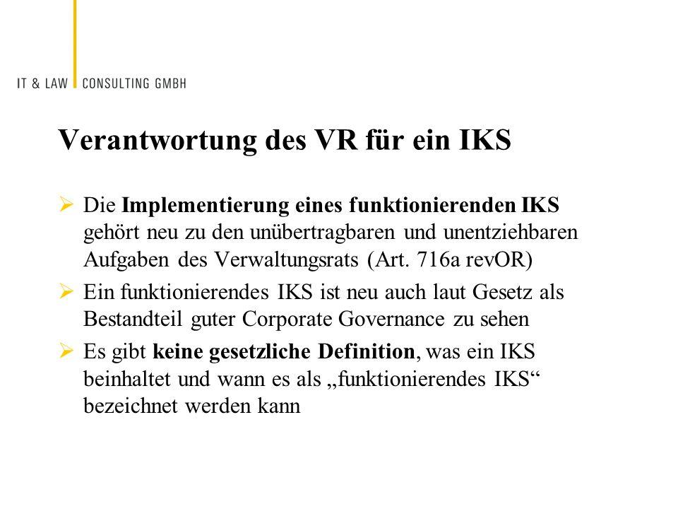 Verantwortung des VR für ein IKS Die Implementierung eines funktionierenden IKS gehört neu zu den unübertragbaren und unentziehbaren Aufgaben des Verw
