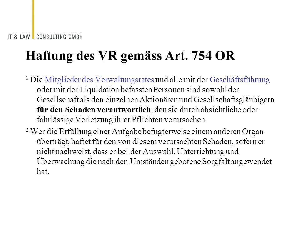 Haftung des VR gemäss Art. 754 OR 1 Die Mitglieder des Verwaltungsrates und alle mit der Geschäftsführung oder mit der Liquidation befassten Personen