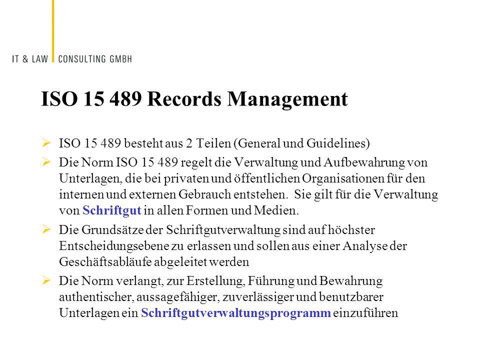 ISO 15 489 Records Management ISO 15 489 besteht aus 2 Teilen (General und Guidelines) Die Norm ISO 15 489 regelt die Verwaltung und Aufbewahrung von