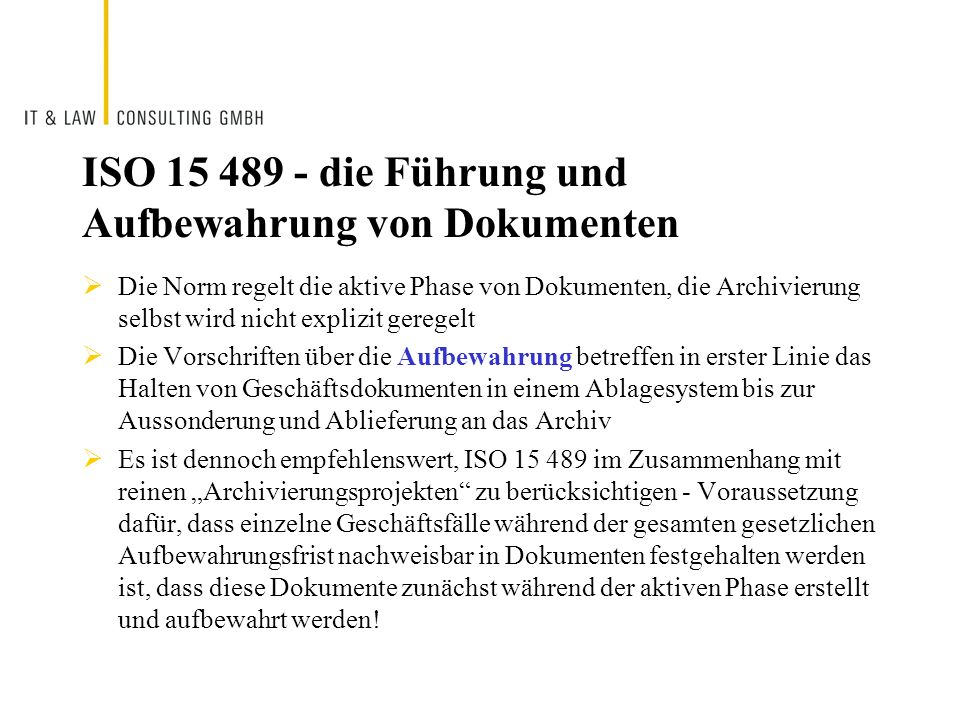 ISO 15 489 - die Führung und Aufbewahrung von Dokumenten Die Norm regelt die aktive Phase von Dokumenten, die Archivierung selbst wird nicht explizit