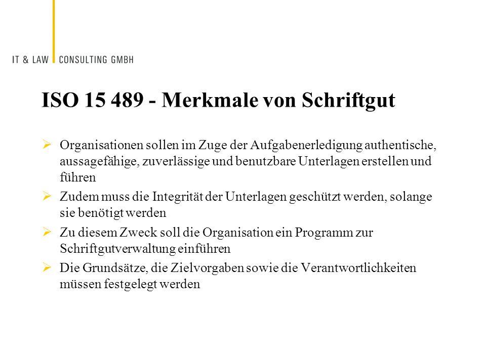 ISO 15 489 - Merkmale von Schriftgut Organisationen sollen im Zuge der Aufgabenerledigung authentische, aussagefähige, zuverlässige und benutzbare Unt