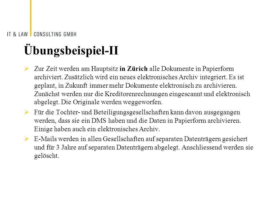 Übungsbeispiel-II Zur Zeit werden am Hauptsitz in Zürich alle Dokumente in Papierform archiviert. Zusätzlich wird ein neues elektronisches Archiv inte