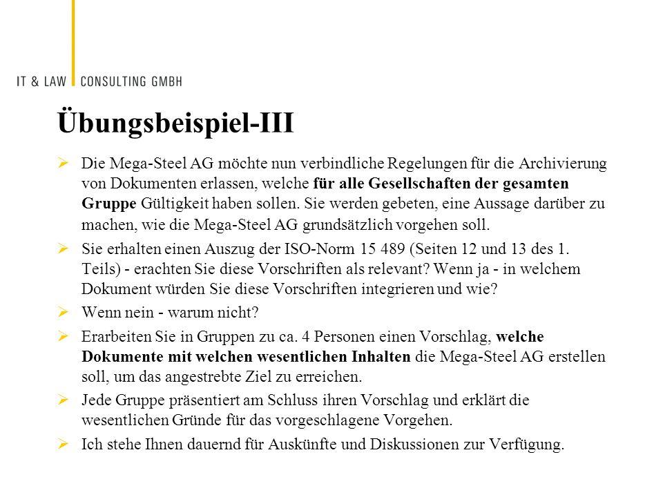 Übungsbeispiel-III Die Mega-Steel AG möchte nun verbindliche Regelungen für die Archivierung von Dokumenten erlassen, welche für alle Gesellschaften d